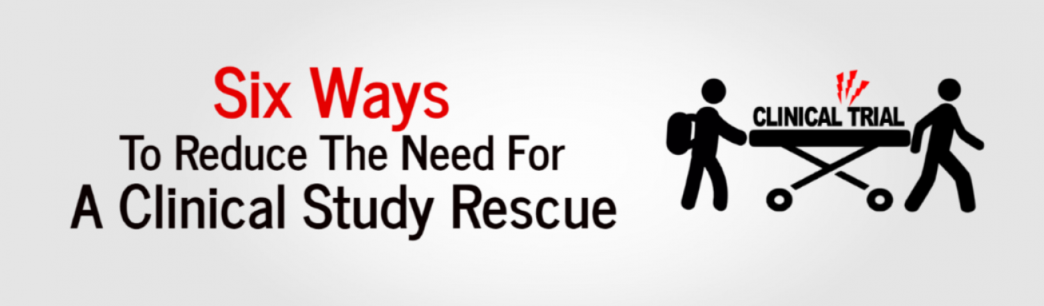 Six Ways To Reduce The Need For A Clinical Study Rescue