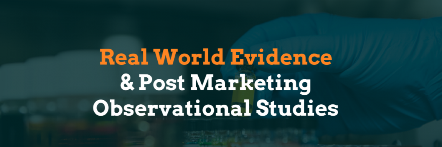 What are Real World Evidence & Post Marketing Observational Studies